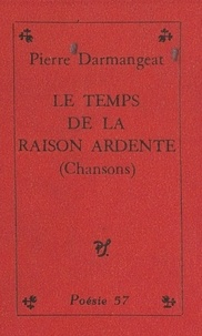 Pierre Darmangeat - Le temps de la raison ardente - Chansons.