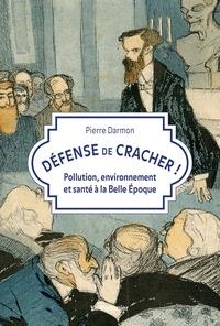 Pierre Darmon - Défense de cracher ! - Pollution, environnement et santé à la Belle Epoque.