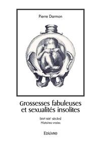 Pierre Darmon - Grossesses fabuleuses et sexualites insolites xvie-xixe siecles.