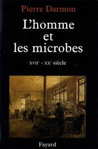 Pierre Darmon - L'homme et les microbes XVIIe-Xxe siècle.