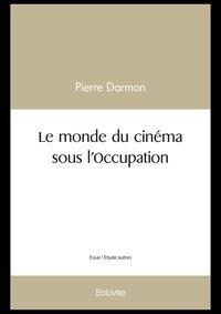 Pierre Darmon - Le monde du cinema sous l'occupation.