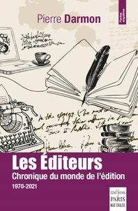 Pierre Darmon - Les éditeurs - Chronique du monde de l'édition (1970-2021).