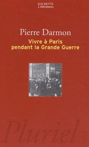 Pierre Darmon - Vivre à Paris pendant la Grande Guerre.