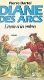 Pierre Dartel et Pierre Ripert - Diane des Arcs (2) - L'étoile et les ombres.
