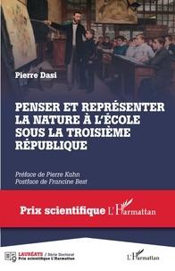 Pierre Dasi - Penser et représenter la nature à l'école sous la Troisième République.