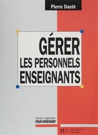 Pierre Dasté - Gérer les personnels enseignants dans les collèges et les lycées.