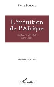 Pierre Daubert - L'intuition de l'Afrique - Histoire de I&P (2001-2011).
