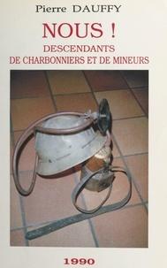 Pierre Dauffy et Pierre Meloy - Nous, descendants de charbonniers et de mineurs.