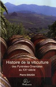 Histoire de la viticulture- des Pyrénées-Orientales au XXe sièle - Pierre Dauga |