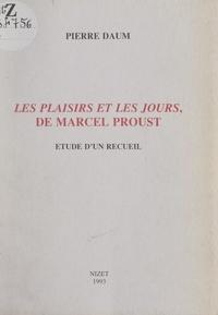 Pierre Daum - Le plaisirs et les jours, de Marcel Proust - Étude d'un recueil.