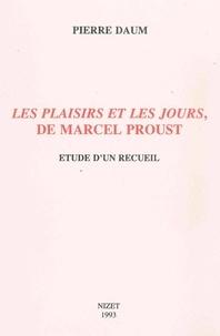 """Pierre Daum - """"Les plaisirs et les jours"""" de Marcel Proust - Etude d'un recueil."""