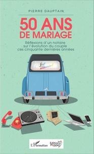 Pierre Dauptain - 50 ans de mariage - Réflexions d'un notaire sur l'évolution du couple ces cinquante dernières années.