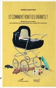 Pierre Dauptain - Et comment vont les enfants ? - Réflexions d'un notaire sur l'évolution de la parentalité des années 60 à nos jours.