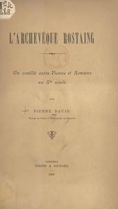 Pierre David - L'archevêque Rostaing - Un conflit entre Vienne et Romans au Xe siècle.