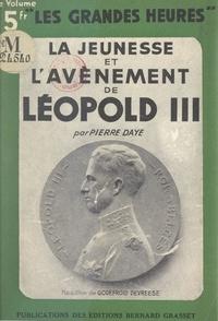 Pierre Daye - La jeunesse et l'avènement de Léopold III.