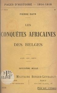 Pierre Daye - Les conquêtes africaines des Belges.