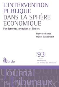 Pierre de Bandt et Muriel Vanderhelst - L'intervention publique dans la sphère économique - Fondements, principes et limites.