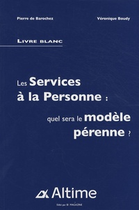 Pierre de Barochez et Véronique Boudy - Les services à la personne : quel sera le modèle pérenne ? - Livre blanc.