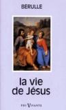 Pierre de Bérulle - La Vie de Jésus.