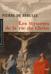Pierre de Bérulle - Les Mystères de la vie du Christ.