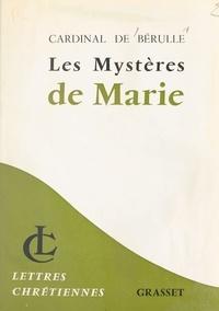 Pierre de Bérulle et Marcel Rigal - Les mystères de Marie - Vie de Jésus, élévations, œuvres de piété.