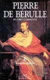 Pierre de Bérulle - Oeuvres complètes - Tome 6, Courts traités.