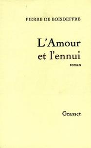 Pierre de Boisdeffre - L'amour et l'ennui.