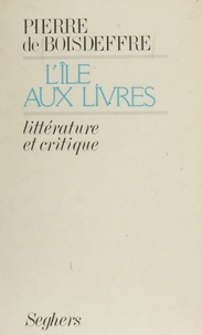 Pierre de Boisdeffre - L'Île aux livres - Littérature et critique.