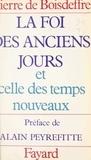 Pierre de Boisdeffre et Alain Peyrefitte - La foi des anciens jours et celle des temps nouveaux.