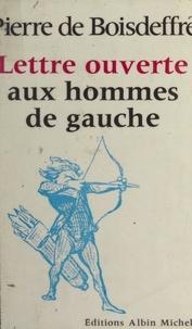 Pierre de Boisdeffre et Jean-Pierre Dorian - Lettre ouverte aux hommes de gauche.