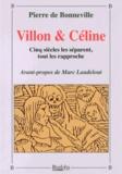 Pierre de Bonneville - Villon & Céline - Cinq siècles les séparent, tout les rapproche.