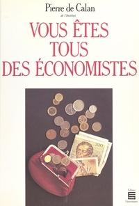 Pierre de Calan - Vous êtes tous des économistes.