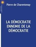 Pierre de Charentenay - La démocratie ennemie de la démocratie.