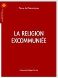 Pierre de Charentenay - La religion excommuniée.