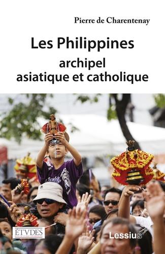 Pierre de Charentenay - Les Philippines, archipel asiatique et catholique.