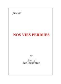 Pierre de Chauveron - Nos vies perdues.
