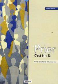 Pierre de Couëssin - Prier c'est être là - Une initiation à l'oraison.