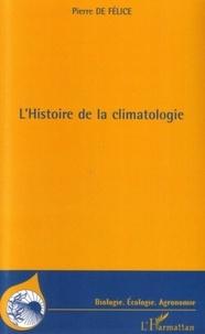 Pierre de Félice - L'histoire de la climatologie.