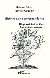 Pierre de Givenchy - Histoire d'une correspondance - Elle pouvait tout lui dire... Il pouvait tout entendre....