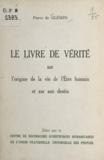 Pierre de Glémin - Le livre de vérité sur l'origine de la vie de l'être humain et sur son destin.