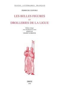 Pierre de L'Estoile - Les belles figures et drolleries de la Ligue.