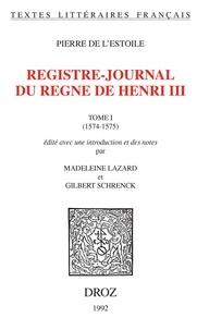 Pierre de L'Estoile - Registre-journal du règne de Henri III - Tome 1 (1574-1575).
