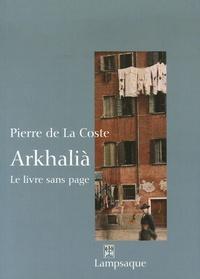 Pierre de La Coste - Arkhalià - Le livre sans page.