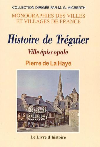 Pierre de La Haye - Histoire de Tréguier - Ville épiscopale.