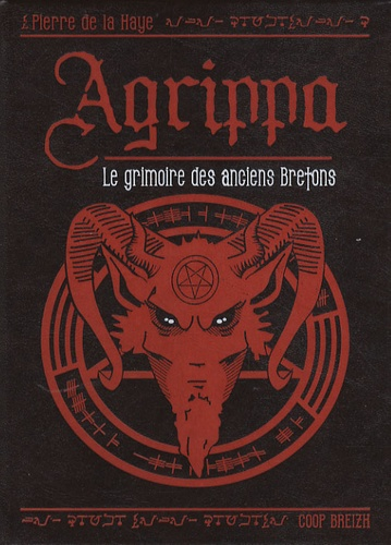 Pierre de La Haye - L'Agrippa - Le grimoire des anciens Bretons - Histoire et pouvoir du Livre secret.