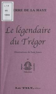 Pierre de La Haye - Le Légendaire du Trégor.