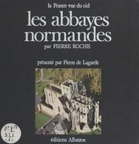 Pierre de Lagarde et Bruno de Senneville - Les abbayes normandes.