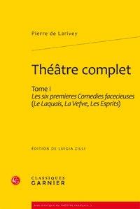 Pierre de Larivey - Théâtre complet - Tome 1, Les six premières Comédies facecieuses.