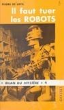 Pierre de Latil et Robert Amadou - Il faut tuer les robots.