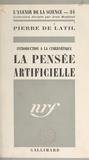 Pierre de Latil et Jean Rostand - La pensée artificielle - Introduction à la cybernétique.